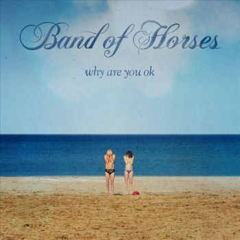 band_of_horses_-_why_are_you_ok_album_cover
